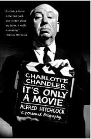 It's Only a Movie - Alfred Hitchcock, A Personal Biography ebook by Charlotte Chandler