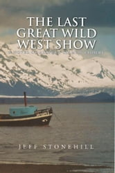 THE LAST GREAT WILD WEST SHOW ebook by Jeff Stonehill