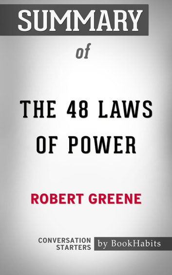 Summary of The 48 Laws of Power by Robert Greene | Conversation Starters eBook by Book Habits