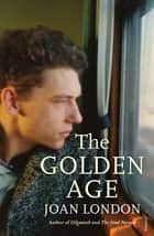 The Golden Age ekitaplar by Joan London