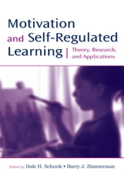 Motivation and Self-Regulated Learning - Theory, Research, and Applications ebook by Dale H. Schunk,Barry J. Zimmerman