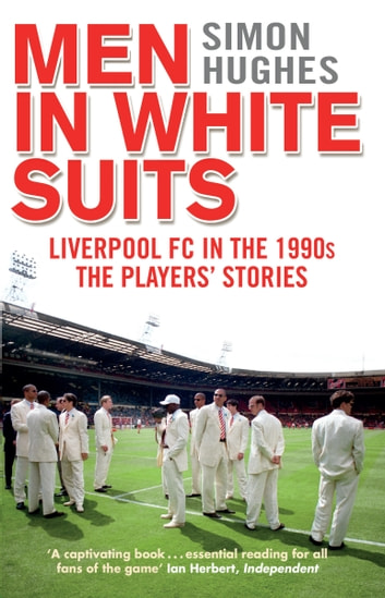 Men in White Suits - Liverpool FC in the 1990s - The Players' Stories ebook by Simon Hughes