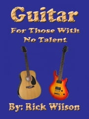 Guitar For Those With No Talent ebook by Rick Wilson