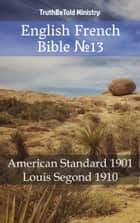 English French Bible №13 - American Standard 1901 - Louis Segond 1910 ebook by TruthBeTold Ministry, Joern Andre Halseth, Louis Segond