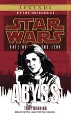 Abyss: Star Wars Legends (Fate of the Jedi) ebook by Troy Denning