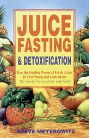 Juice Fasting & Detoxification ebook by Steve Meyerowitz