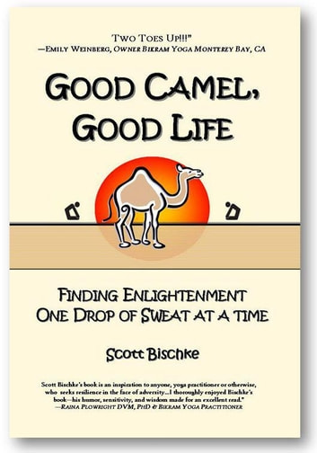 GOOD CAMEL, GOOD LIFE - Finding Enlightenment One Drop of Sweat at a Time ebook by Scott Bischke