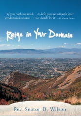 Reign in Your Domain ebook by Rev. Seaton D. Wilson