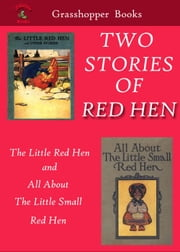TWO STORIES OF RED HEN - THE LITTLE RED HEN and All About the Little Small Red Hen. ebook by FLORENCE WHITE WILLIAMS,John B. Gruelle