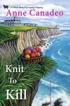 Knit to Kill 電子書 by Anne Canadeo