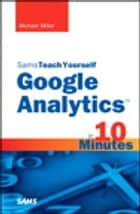 Sams Teach Yourself Google Analytics in 10 Minutes ebook by Michael Miller