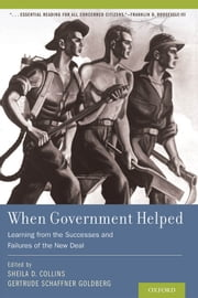 When Government Helped: Learning from the Successes and Failures of the New Deal ebook by Sheila D. Collins,Gertrude Schaffner Goldberg
