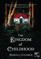 The Kingdom of Childhood ebook by Rebecca Coleman