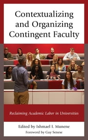 Contextualizing and Organizing Contingent Faculty - Reclaiming Academic Labor in Universities ebook by Ishmael I. Munene, Zuhra Abawi, Joe T. Berry,...