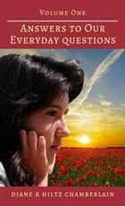 Answers to Our Everyday Questions: Volume One ebook by Diane K Hiltz Chamberlain