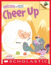Cheer Up: An Acorn Book (Unicorn and Yeti #4) ebook by Heather Ayris Burnell, Hazel Quintanilla