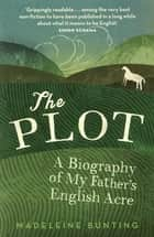 The Plot - A Biography of My Father's English Acre ebook by Madeleine Bunting