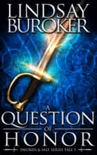 A Question of Honor (Chains of Honor, Prequel 1) ebook by Lindsay Buroker