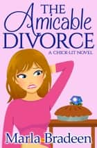 The Amicable Divorce - A Chick-Lit Novel ebook by Marla Bradeen