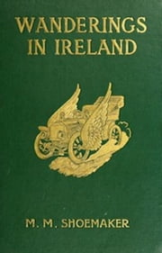 Wanderings in Ireland (Illustrated) ebook by Michael Myers Shoemaker