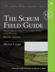 The Scrum Field Guide - Agile Advice for Your First Year and Beyond ebook by Mitch Lacey