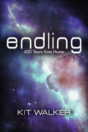 Endling: 600 Years from Home ebook by Kit Walker