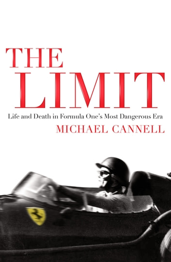 The Limit - Life and Death in Formula One's Most Dangerous Era ebook by Michael Cannell
