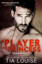 A Player for A Princess ebook by Tia Louise