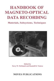 Handbook of Magneto-Optical Data Recording: Materials, Subsystems, Techniques ebook by McDaniel, Terry W.