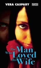 The Man Who Loved His Wife ebook by Vera Caspary
