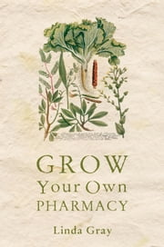 Grow Your Own Pharmacy ebook by Linda Gray