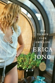 How to Save Your Own Life ebook by Erica Jong,Erica Jong