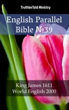 English Parallel Bible No39 - King James 1611 - World English 2000 ebook by TruthBeTold Ministry, TruthBeTold Ministry, Joern Andre Halseth,...