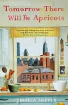 Tomorrow There Will be Apricots ebook by Jessica Soffer
