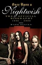 Once Upon a Nightwish: The Official Biography 1996-2006 ebook by Mape Ollila