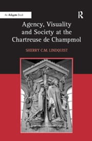 """Agency, Visuality and Society at the Chartreuse de Champmol "" ebook by SherryC.M. Lindquist"