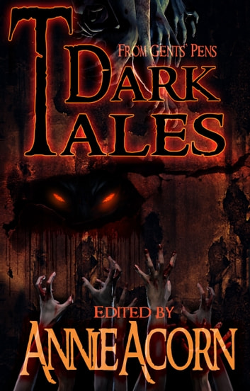 Dark Tales From Gents' Pens ebook by Annie Acorn