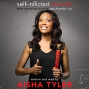 Self-Inflicted Wounds - Heartwarming Tales of Epic Humiliation audiobook by Aisha Tyler