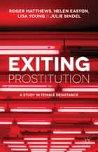 Exiting Prostitution - A Study in Female Desistance 電子書 by R. Matthews, Helen Easton, Julie Bindel,...