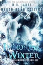 Immortal Winter ebook by Margo Bond Collins, N. R. Larry