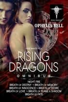 Rising Dragons Omnibus ebook by Ophelia Bell