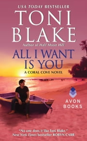 All I Want Is You - A Coral Cove Novel ebook by Toni Blake