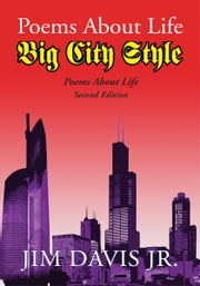 Poems About Life Big City Style ebook by Jim Davis Jr.