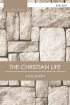 The Christian Life ebook by Karl Barth