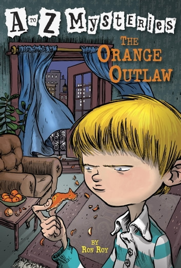 A to Z Mysteries: The Orange Outlaw ebook by Ron Roy