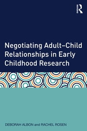 Negotiating Adult–Child Relationships in Early Childhood Research ebook by Deborah Albon,Rachel Rosen