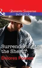 Surrendering to the Sheriff (Mills & Boon Intrigue) (Sweetwater Ranch, Book 7) ebook by Delores Fossen
