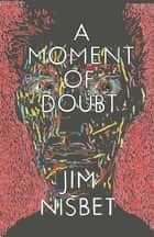A Moment of Doubt ebook by Jim Nisbet