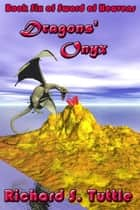 Dragons' Onyx (Sword of Heavens #6) ebook by Richard S. Tuttle