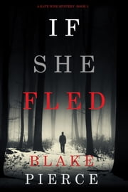 If She Fled (A Kate Wise Mystery—Book 5) ebook by Blake Pierce